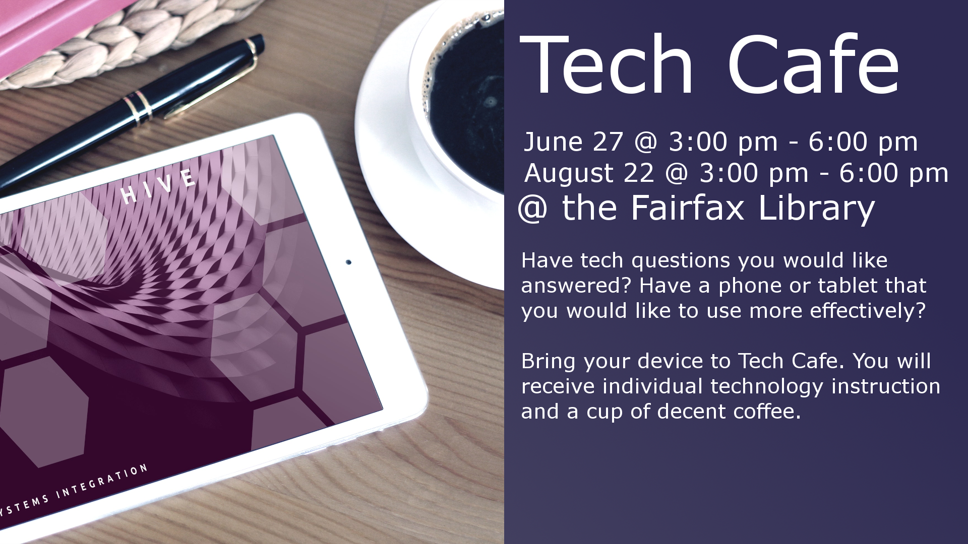 June 27 @ 3:00 - 6:00 pm August 22 @ 3:00 – 6:00 pm Have tech questions you would like answered? Have a phone or tablet that you would like to use more effectively? Then come to Tech Cafe.