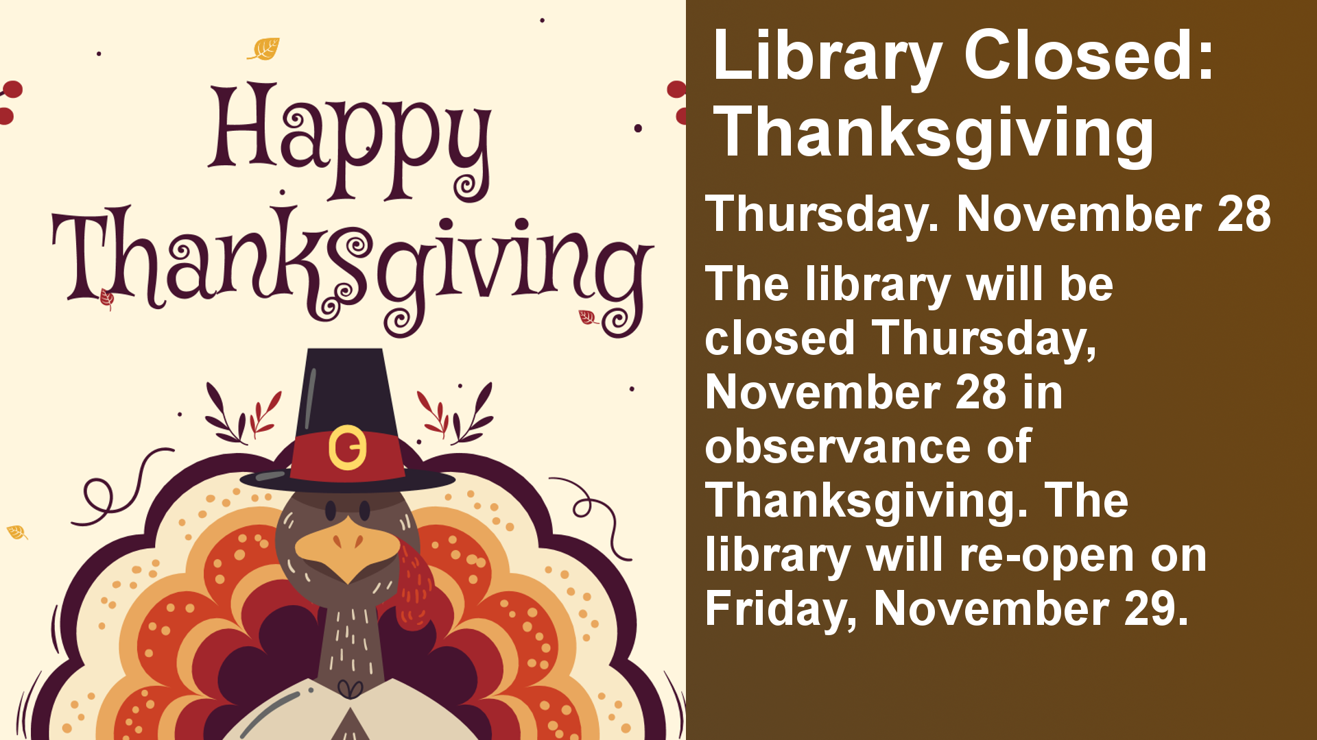 The library will be closed Thursday, November 28 in observance of Thanksgiving. The library will re-open on Friday, November 29.